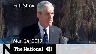 The National for March 24, 2019 — Mueller Summary, Mozambique Aid, Toronto Kidnapping