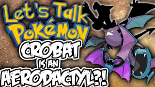 Aerodactyl Evolved into Crobat? - Let's Talk Pokemon [Theory]