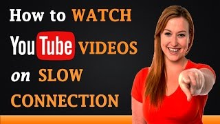 How to Watch YouTube Videos on Slow Connection