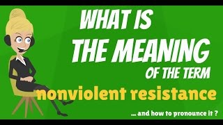 What is NONVIOLENT RESISTANCE? What does NONVIOLENT RESISTANCE mean?