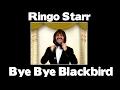 Ringo Starr - Bye Bye Blackbird