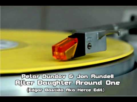 Petar Dundov&Jon Rundell - After Daughter Around One (Edgar Bastida Aka Herce Edit)