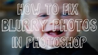 How To Fix Blurry Photos In Photoshop - Photoshop Tutorial