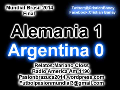 Alemania 1 Argentina 0 (Relato Mariano Closs) Mundial Brasil 2014 Alemania Campeon