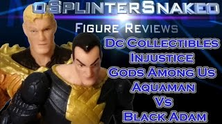 Figure Review - Dc Collectibles - Injustice Gods Among Us - Aquaman Vs Black Adam