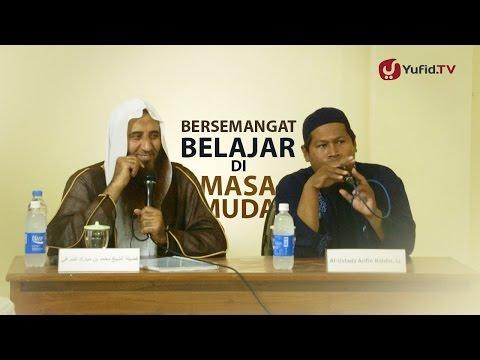 Kajian Islam: Bersemangat Belajar Di Masa Muda - Syaikh Muhammad Bin Mubarak As-Syarafi