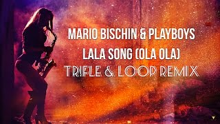 Mario Bischin & Playboys - Lala Song (Ola Ola) (Tr!Fle & LOOP Remix)