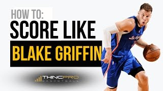 How to - Score Like Blake Griffin on ANY Defender and Get More Points! - Basketball Scoring Moves
