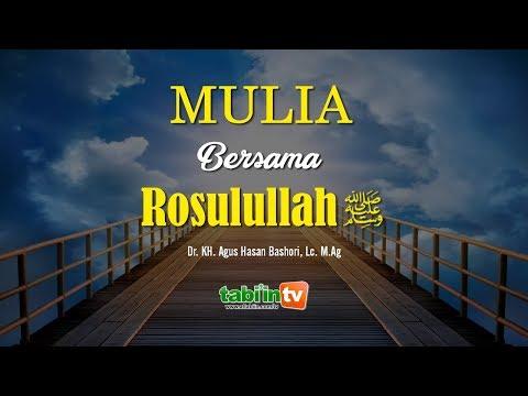 MULIA BERSAMA ROSULULLAH ﷺ | Dr. KH. Agus Hasan Bashori, Lc. M.Ag