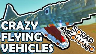 Scrap Mechanic CREATIONS! - CRAZY FLYING VEHICLES!! [#30] W/AshDubh | Gameplay |