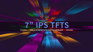 "7"" IPS TFTs and a Glimpse into the Technology"