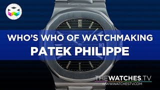 Who's Who of Watchmaking: Patek Philippe