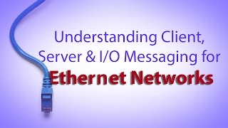 Understanding Client, Server & I/O Messaging for Ethernet Networks