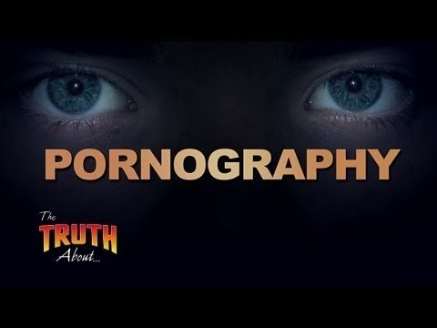 The Truth About Pornography
