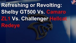 Refreshing or Revolting: Shelby GT500 Vs. Camaro ZL1 Vs. Challenger Hellcat Redeye
