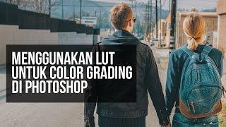 Menggunakan LUT Untuk Color Grading di Photoshop