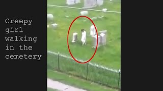 Scary video of a ghost girl walking in the cemetery | Scary videos of ghosts caught on tape