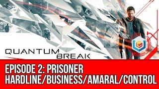 Quantum Break - Episode 2: Prisoner (Hardline/Business/Amaral/Control)