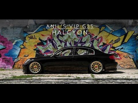 Anil's VIP G35 | HALCYON