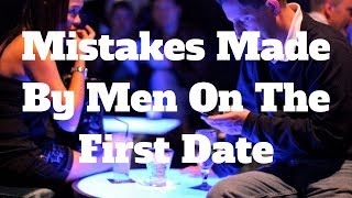 9 Mistakes Made By Men On The First Date