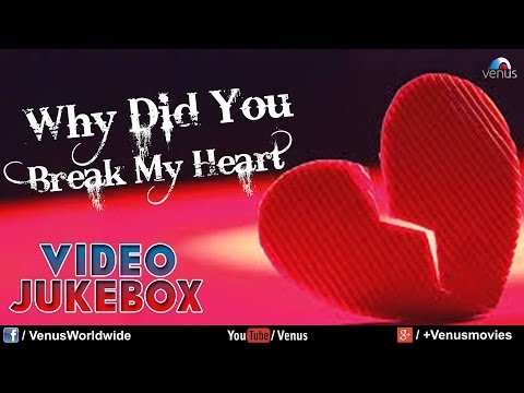 Why Did You Break My Heart |  Video Jukebox