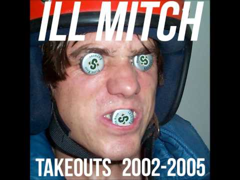 ILL Mitch - TAKEOUTS 2002-2005 (full album)