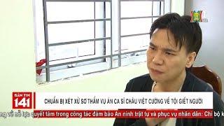 BẢN TIN 141 ngày 18/02/2019 | Sắp xét xử sơ thẩm vụ án Châu Việt Cường về tội giết người