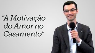 """""""A Motivação do Amor no Casamento"""" - Donizeti Ladeia"""