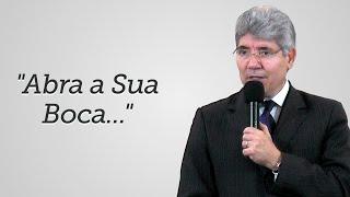 """""""Abra a Sua Boca..."""" - Hernandes Dias Lopes"""