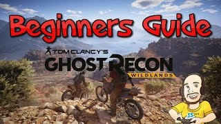 Tom Clancy's Ghost Recon Wildlands Beginners Guide - How to get started Beginners | Gameplay