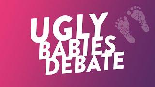 Ugly Babies Debate