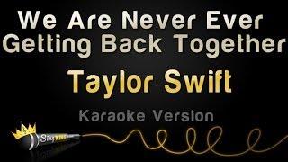 Taylor Swift - We Are Never Ever Getting Back Together (Karaoke Version)