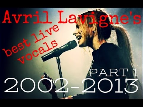 Avril Lavigne's best live vocals 2002-2013 (Part 1/2)