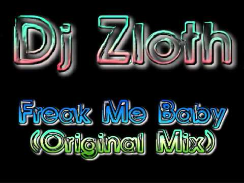 DJ Zloth - Freak Me Baby (Original Mix)