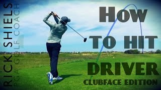 HOW TO HIT DRIVER WITH RICK SHIELS CLUBFACE EDITION