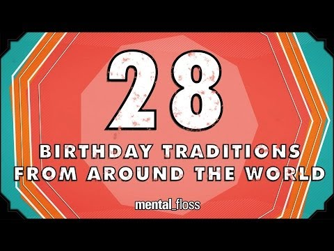 28 Birthday Traditions From Around the World - mental_floss on YouTube (Ep.201)