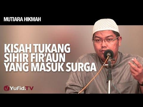 Mutiara Hikmah: Kisah Tukang Sihir Fir'aun Yang Masuk Surga - Ustadz Firanda Andirja, MA.