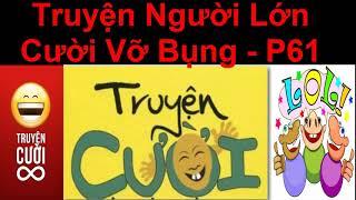 Truyện Người  Lớn  Cười Vỡ  Bụng  - Truyện Cười Việt Nam Mới Nhất 2018 - P61