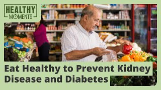 Eat Healthy to Prevent Kidney Disease and Diabetes