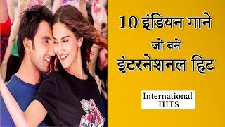 Top 10 Indian Songs Which Became INTERNATIONAL Hits   Hindi (2019)