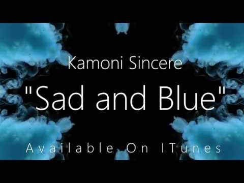 Kamoni Sincere - Sad and Blue [Explicit] ITUNES VERSION