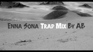 download lagu Enna Sona Trap Mix By Ab gratis