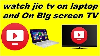 How to watch jio tv on laptop and on big screen lcd / led home tv
