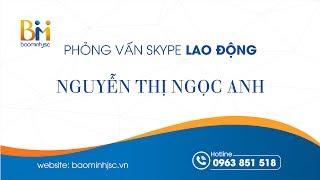 Phỏng vấn Skype lao động Nguyễn Thị Ngọc Anh- Cổng thông tin tư vấn xuất khẩu lao động Bảo Minh