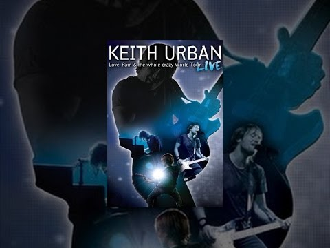 Keith Urban - Love, Pain and the Whole Crazy World Tour: Live
