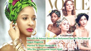 Life Of Adesua Etomi The First Nollywood Star To Land On The Cover Of Vogue Magazine