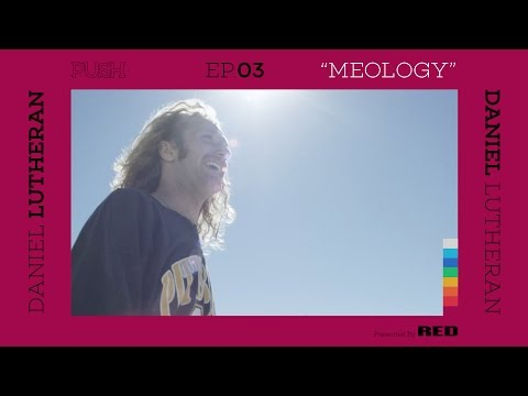 PUSH | Daniel Lutheran: Meology - Episode 3