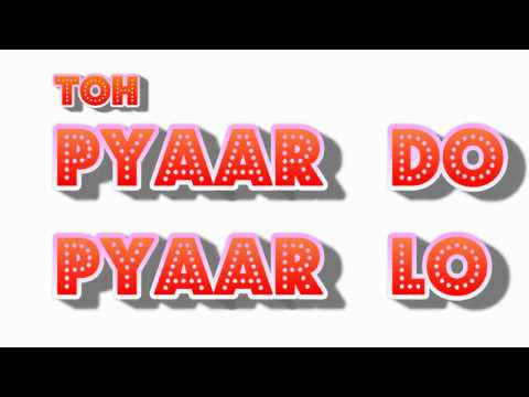 Pyaar Do Pyaar Lo (lyrics Video).mp4 video