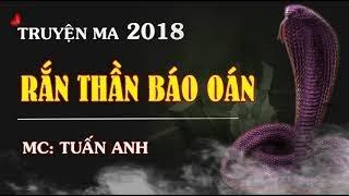 Truyện ma 2018 Rắn thần báo oán MC Tuấn Anh