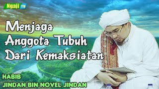 Menjaga Anggota Tubuh Dari Kemaksiatan || Habib Jindan bin Novel Jindan